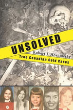 Unsolved : True Canadian Cold Cases - Robert J. Hoshowsky