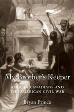 My Brother's Keeper : African Canadians and the American Civil War - Bryan Prince