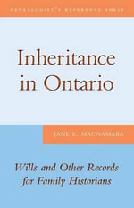 Inheritance in Ontario : Wills and Other Records for Family Historians - Jane E. MacNamara