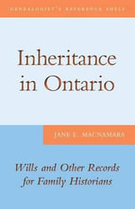 Inheritance in Ontario : Wills and Other Records for Family Historians - Jane E MacNamara