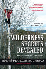 Wilderness Secrets Revealed : Adventures of a Survivor - Andre-Francois Bourbeau