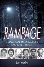 Rampage : Canadian Mass Murder and Spree Killing - Lee Mellor