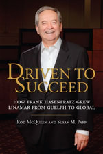 Driven to Succeed : How Frank Hasenfratz Grew Linamar from Guelph to Global - Rod McQueen