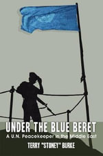 Under the Blue Beret : A U.N. Peacekeeper in the Middle East - Terry Burke