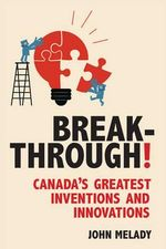 Breakthrough! : Canada's Greatest Inventions and Innovations - John Melady