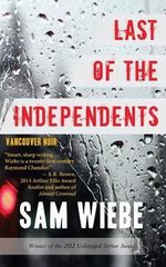 Last of the Independents : Vancouver Noir - Sam Wiebe