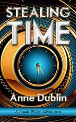 Stealing Time : A Jonah Wiley Adventure - Anne Dublin