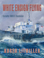 White Ensign Flying : Corvette HMCS Trentonian - Roger Litwiller