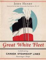 Great White Fleet : Celebrating Canada Steamship Lines Passenger Ships - John Henry