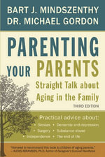 Parenting Your Parents : Straight Talk About Aging in the Family - Bart J. Mindszenthy