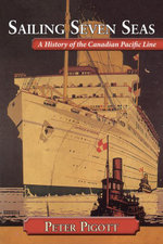 Sailing Seven Seas : A History of the Canadian Pacific Line - Peter Pigott