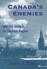 Canada's Enemies : Spies and Spying in the Peaceable Kingdom - Graeme Mount