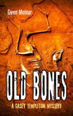 Old Bones : A Casey Templeton Mystery - Gwen Molnar