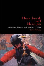 Heartbreak and Heroism : Canadian Search and Rescue Stories - John Melady
