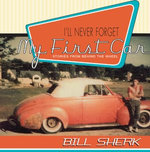 I'll Never Forget My First Car : Stories from Behind the Wheel - Bill Sherk