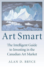 Art Smart : The Intelligent Guide to Investing in the Canadian Art Market - Alan D. Bryce