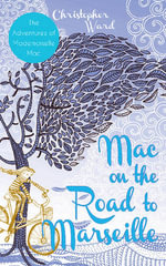 Mac on the Road to Marseille : Adventures of Mademoiselle Mac - Christopher Ward
