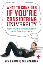What to Consider If You're Considering University : New Rules for Education and Employment - Ken S. Coates