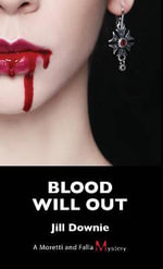 Blood Will out : A Moretti and Falla Mystery - Jill Downie