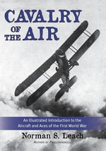 Cavalry of the Air : The Story of Allied Air Combat in the First World War - Norman S. Leach