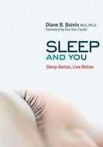Sleep and You : Sleep Better, Live Better - Diane B Boivin