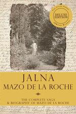 The Jalna Saga - Deluxe Edition : All Sixteen Books of the Enduring Classic Series & The Biography of Mazo de la Roche - Mazo de la Roche