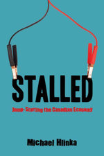Stalled : Jump-Starting the Canadian Economy - Michael Hlinka