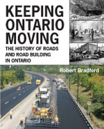 Keeping Ontario Moving : The History of Roads and Road Building in Ontario - Robert Bradford