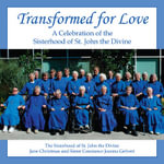 Transformed for Love : A Celebration of the Sisterhood of St. John the Divine - The Sisterhood of St. John the Divine