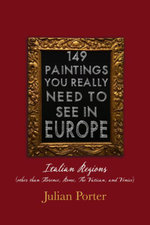 149 Paintings You Really Should See in Europe - Italian Regions (other than Florence, Rome, The Vatican, and Venice) - Julian Porter