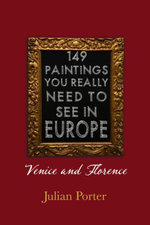 149 Paintings You Really Should See in Europe - Venice and Florence - Julian Porter