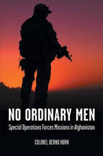 No Ordinary Men : Special Operations Forces Missions in Afghanistan - Bernd Horn