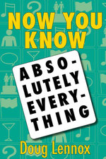 Now You Know Absolutely Everything : Absolutely every Now You Know book in a single ebook - Doug Lennox
