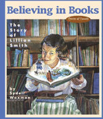 Believing in Books : The Story of Lillian Smith - Sydell Waxman