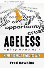 Ageless Entrepreneur : Never Too Early, Never Too Late - Fred Dawkins