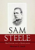 Sam Steele : An Officer and a Gentleman - Norman S. Leach