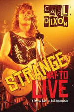 Strange Way to Live : A Story of Rock 'n' Roll Resurrection - Carl Dixon