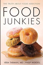 Food Junkies : The Truth About Food Addiction - Vera Tarman