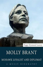 Molly Brant : Mohawk Loyalist and Diplomat - Peggy Dymond Leavey