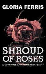 Shroud of Roses : A Cornwall and Redfern Mystery - Gloria Ferris