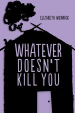 Whatever Doesn't Kill You - Elizabeth Wennick