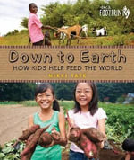 Down to Earth : How Kids Help Feed the World - Nikki Tate