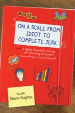 On a Scale from Idiot to Complete Jerk - Alison Hughes