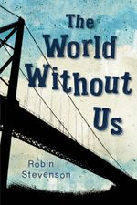 World Without Us, The - Robin Stevenson