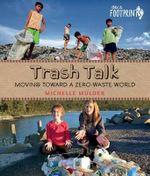 Trash Talk : Moving Toward a Zero-Waste World - Michelle Mulder