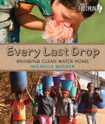 Every Last Drop : Bringing Clean Water Home - Michelle Mulder