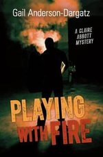 Playing with Fire : A Claire Abbott Mystery - Gail Anderson-Dargatz