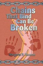 Chains That Bind Can Be Broken - Dr Margaret Thomas