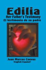 Edilia Her Father's Testimony - El testimonio de su padre English-Espanol - Juan Marcos Cuevas