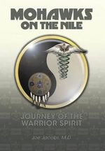 Mohawks on the Nile - Journey of the Warrior Spirit - M D Joe Jacobs